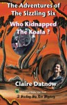The Adventures of The Sizzling Six: Who Kidnapped The Koala? (Book 4) - Claire Datnow