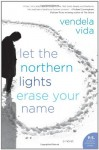 Let the Northern Lights Erase Your Name - Vendela Vida