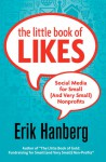 The Little Book of Likes: Social Media for Small (and Very Small) Nonprofits - Erik Hanberg