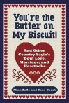 You're the Butter on My Biscuit!: And Other Country Sayin's 'bout Love, Marriage, and Heartache - Allan Zullo, Gene Cheek