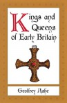 Kings and Queens of Early Britain - Geoffrey Ashe