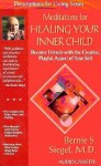 Meditations for Healing Your Inner Child: Become Friends with the Creative, Playful Aspect of Your Self - Bernie S. Siegel