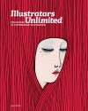 Illustrators Unlimited: The Essence of Contemporary Illustration - Robert Klanten