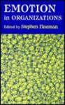 Emotion in Organizations - Stephen Fineman, Arlie Russell Hochschild