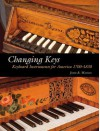 Changing Keys: Keyboard Instruments for America 1700-1830 - John Watson