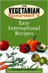 The Vegetarian Gourmet's Easy International Recipes - Bobbie Hinman