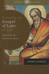 Opening the Scriptures: Bringing the Gospel of Luke to Life: Insight and Inspiration - George Martin