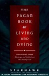 The Pagan Book of Living and Dying - Starhawk, M. Macha NightMare