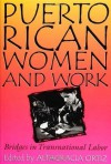 Puerto Rican Women and Work: Bridges in Transnational Labor (Puerto Rican Studies) - Altagracia Ortiz