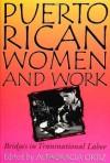 Puerto Rican Women and Work: Bridges in Transnational Labor (Puerto Rican Studies) - Altagracia Ortiz