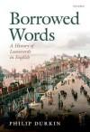 Borrowed Words: A History of Loanwords in English - Philip Durkin