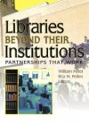 Libraries Beyond Their Institutions: Partnerships That Work - William Miller, Rita M. Pellen