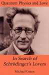 In Search of Schrödinger's Lovers: Quantum Physics and Love - Michael Green