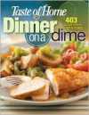 Taste of Home: Dinner on a Dime: 403 Budget-Friendly Family Recipes - Taste of Home