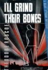 I'll Grind Their Bones - Theodore Roscoe