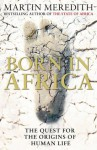 Born in Africa: The Quest for the Origins of Human Life - Martin Meredith
