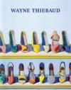 Wayne Thiebaud: A Retrospective - John Wilmerding