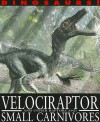 Velociraptor and Other Raptors and Small Carnivores (Dinosaurs!) - David West