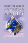 The Future Shape of Anglican Ministry - Donald M. Lewis, J.I. Packer, Victoria Matthews