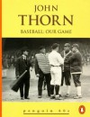 Baseball: Our Game - John Thorn