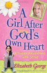 A Girl After God's Own Heart: A Tween Adventure with Jesus - Elizabeth George