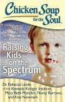 Chicken Soup for the Soul: Raising Kids on the Spectrum: 101 Inspirational Stories for Parents of Children with Autism and Asperger's - Dr. Rebecca Landa, Mary Beth Marsden