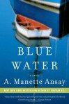 Blue Water - A. Manette Ansay