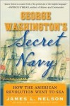 George Washington's Secret Navy - James L. Nelson