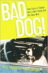 Bad Dog!: True Tales of Trouble Only a Best Friend Can Get Away With - Doug Brown, Karen Brown