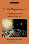 'In the Beginning...' A Catholic Understanding of the Story of Creation and the Fall - Pope Benedict XVI, Boniface Ramsey