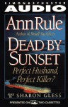 DEAD BY SUNSET PERFECT HUSBAND PERFECT KILLER? (First Love Series) - Ann Rule