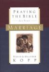 Praying the Bible for Your Marriage - Heather Kopp, David Kopp