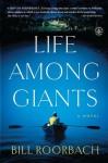 Life Among Giants: A Novel - Bill Roorbach