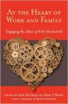 At the Heart of Work and Family: Engaging the Ideas of Arlie Hochschild - Anita Ilta Garey, Karen V. Hansen, Arlie Russell Hochschild, Barbara Ehrenreich