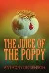 The Juice of the Poppy - Anthony Dickenson