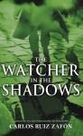 The Watcher in the Shadows - Carlos Ruiz Zafón