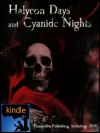 Halycon Days and Cyanide Nights (Tranquillity Publishing Anthology, 2014) - Kris Seal, Linda Nguyen, Kelvin Dickinson, John Rahne, Ashley Elizabeth, Kate Larkindale, Paul T. Cuclis, George J. Neary, Dan Hughes, Samuel Shiro, Alice Baynton, Lesley Scott, Allyson Kersel
