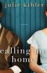 Calling Me Home - Julie Kibler