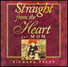 Straight from the Heart for Mom - Richard Exley