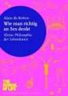 Wie man richtig an Sex denkt: Kleine Philosophie der Lebenskunst (German Edition) - Alain de Botton, Silvia Morawetz
