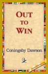 Out to Win - Coningsby William Dawson, 1st World Library