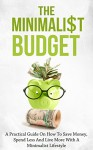 The Minimalist Budget: A Practical Guide On How To Save Money, Spend Less And Live More With A Minimalist Lifestyle (minimalism, minimalist living, minimalist ... minimalism books, simple living, budget) - Simeon Lindstrom