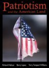 Patriotism and the American Land - Richard Nelson, Barry Lopez, Terry Tempest Williams