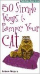 50 Simple Ways to Pamper Your Cat - Arden Moore