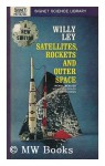 Satellites, rockets, and outer space. - Willy Ley