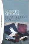Le ambizioni sbagliate - Alberto Moravia, Arnaldo Colasanti