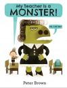 My Teacher Is a Monster! (No, I Am Not.) - Peter Brown