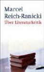Über Literaturkritik - Marcel Reich-Ranicki