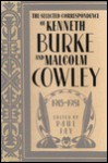 The Selected Correspondence of Kenneth Burke and Malcolm Cowley, 1915-1981 - Kenneth Burke, Malcolm Cowley