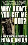 Why Didn't You Get Me Out?: A POW's Nightmare in Vietnam - Frank Anton, Tommy Denton